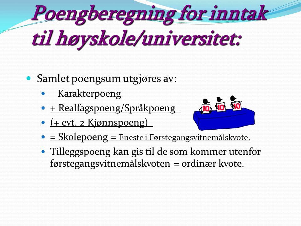 Poengberegning for inntak til høyskole/universitet: Samlet poengsum utgjøres av: Karakterpoeng + Realfagspoeng/Språkpoeng_ (+ evt.