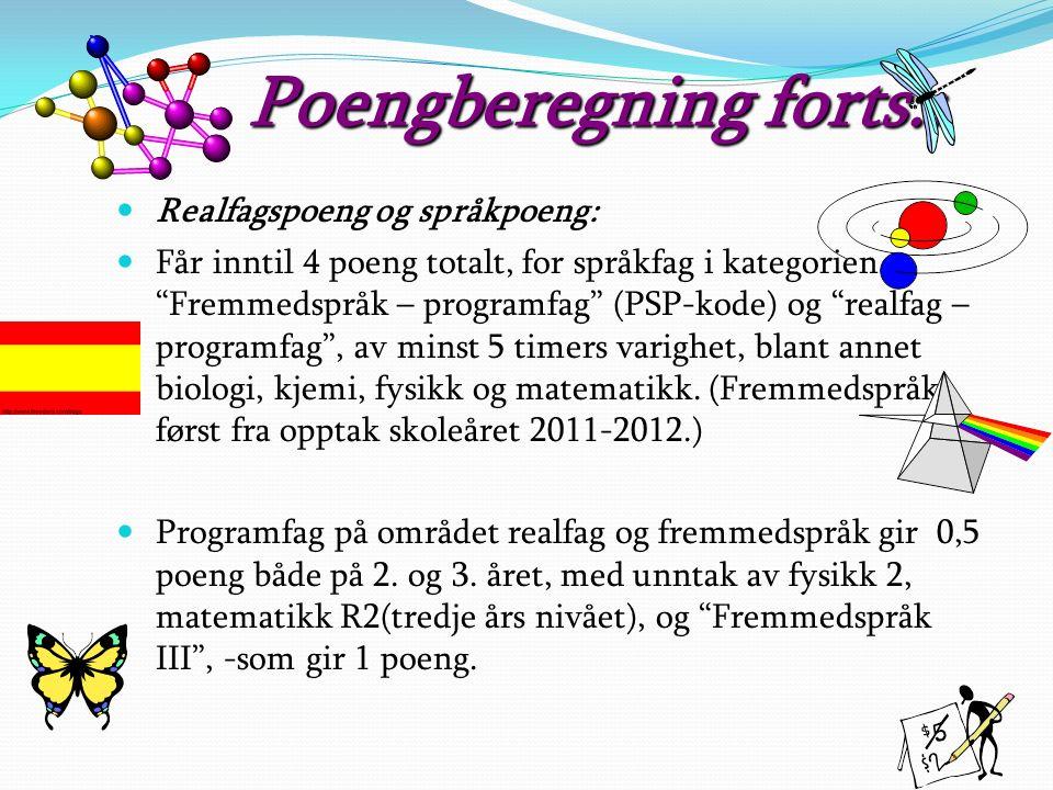 Poengberegning forts.: Realfagspoeng og språkpoeng: Får inntil 4 poeng totalt, for språkfag i kategorien Fremmedspråk – programfag (PSP-kode) og realfag – programfag , av minst 5 timers varighet, blant annet biologi, kjemi, fysikk og matematikk.