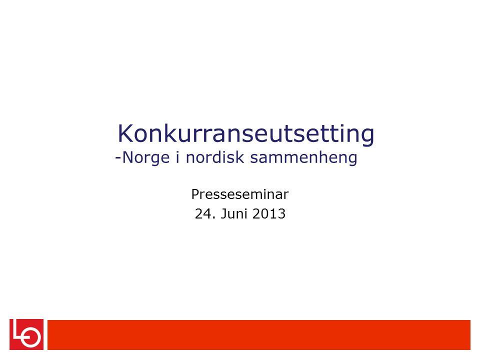 Konkurranseutsetting -Norge i nordisk sammenheng Presseseminar 24. Juni 2013