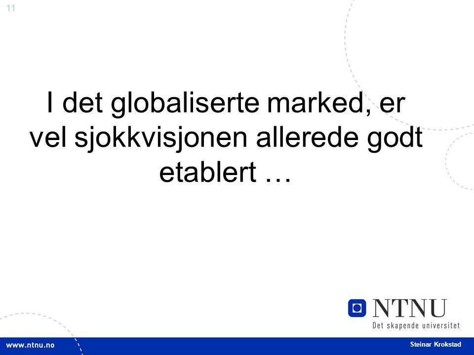 11 Steinar Krokstad I det globaliserte marked, er vel sjokkvisjonen allerede godt etablert …