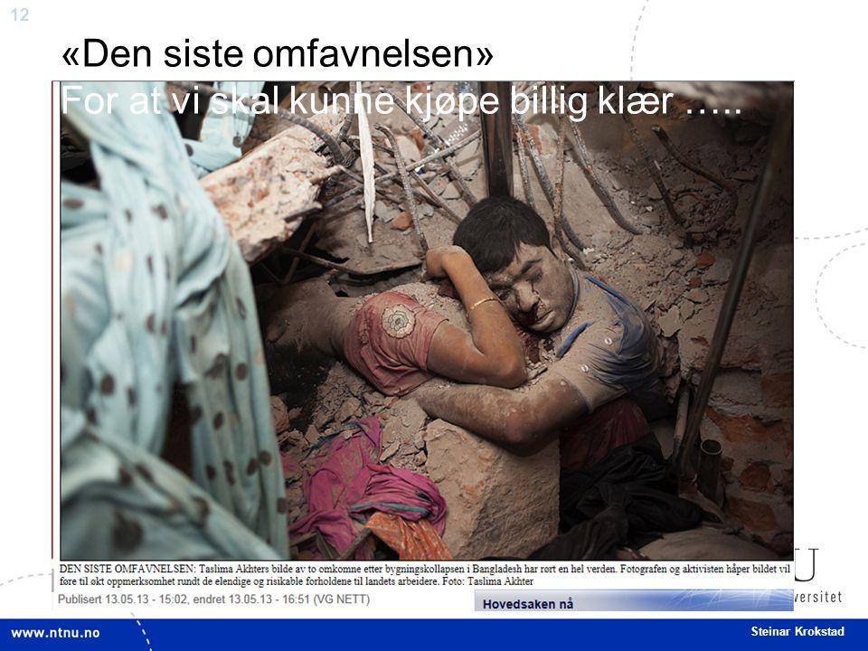12 Steinar Krokstad «Den siste omfavnelsen» For at vi skal kunne kjøpe billig klær …..