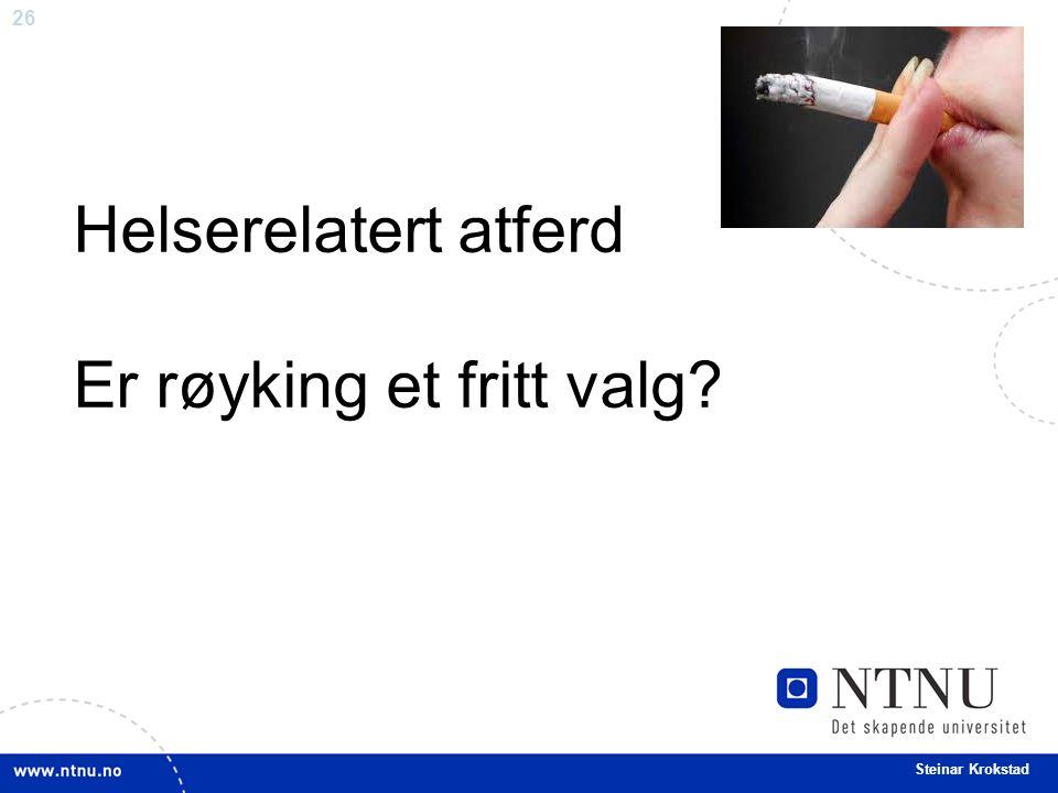 26 Steinar Krokstad Helserelatert atferd Er røyking et fritt valg?