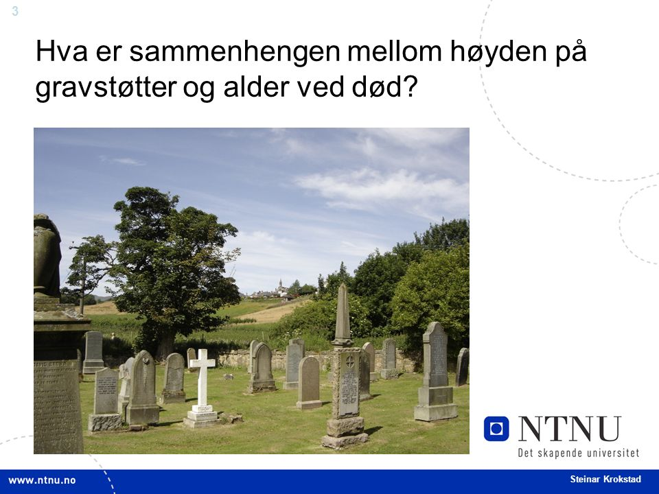 3 Steinar Krokstad Hva er sammenhengen mellom høyden på gravstøtter og alder ved død