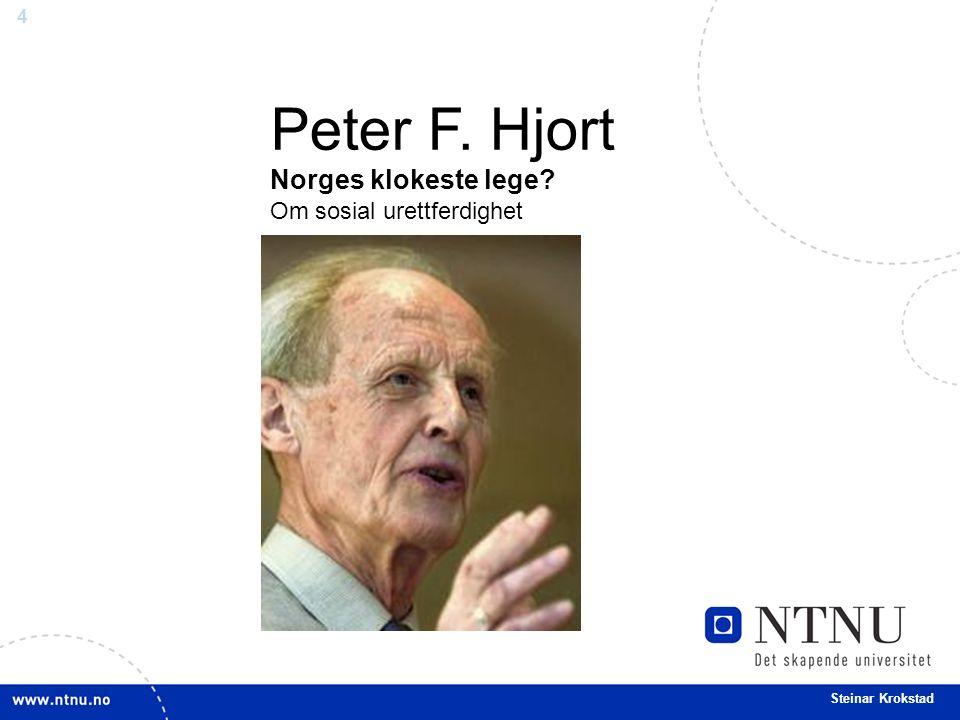 4 Steinar Krokstad Peter F. Hjort Norges klokeste lege? Om sosial urettferdighet