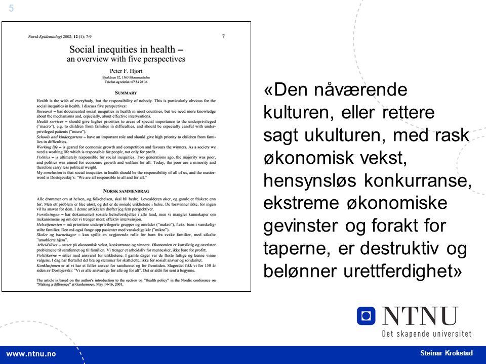 5 Steinar Krokstad «Den nåværende kulturen, eller rettere sagt ukulturen, med rask økonomisk vekst, hensynsløs konkurranse, ekstreme økonomiske gevinster og forakt for taperne, er destruktiv og belønner urettferdighet»