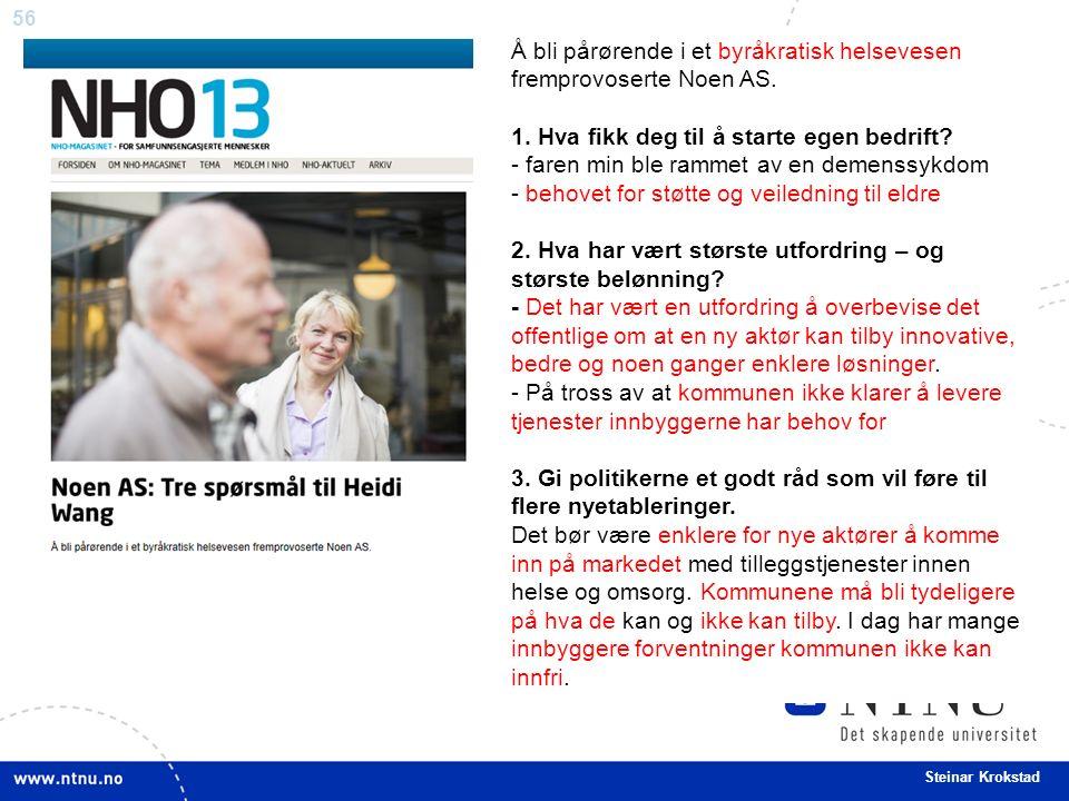56 Steinar Krokstad Å bli pårørende i et byråkratisk helsevesen fremprovoserte Noen AS.