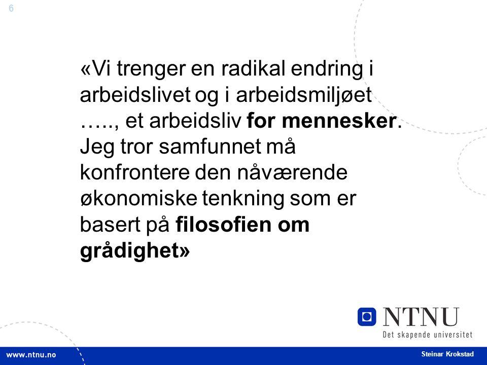 6 Steinar Krokstad «Vi trenger en radikal endring i arbeidslivet og i arbeidsmiljøet ….., et arbeidsliv for mennesker.