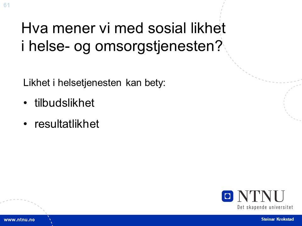 61 Steinar Krokstad Hva mener vi med sosial likhet i helse- og omsorgstjenesten.