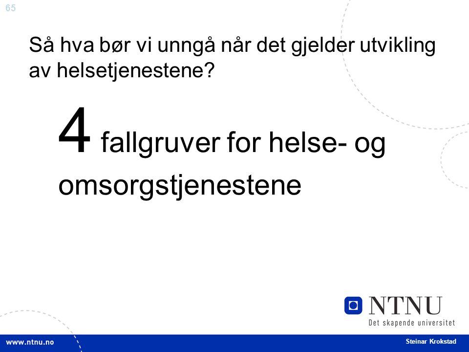 65 Steinar Krokstad 4 fallgruver for helse- og omsorgstjenestene Så hva bør vi unngå når det gjelder utvikling av helsetjenestene