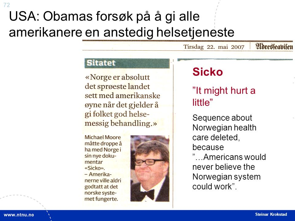 72 Steinar Krokstad Sicko It might hurt a little Sequence about Norwegian health care deleted, because …Americans would never believe the Norwegian system could work .