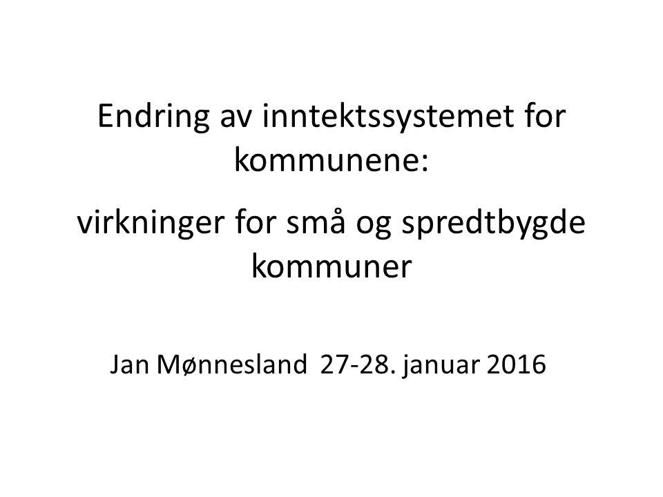 Endring av inntektssystemet for kommunene: virkninger for små og spredtbygde kommuner Jan Mønnesland 27-28.