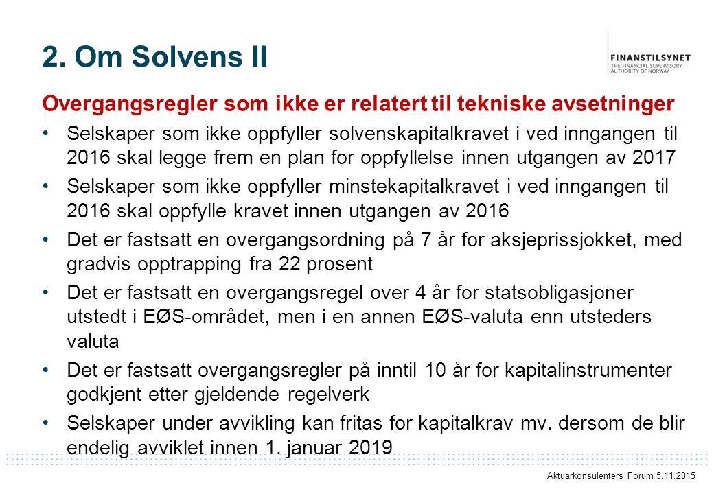 2. Om Solvens II Overgangsregler som ikke er relatert til tekniske avsetninger Selskaper som ikke oppfyller solvenskapitalkravet i ved inngangen til 2