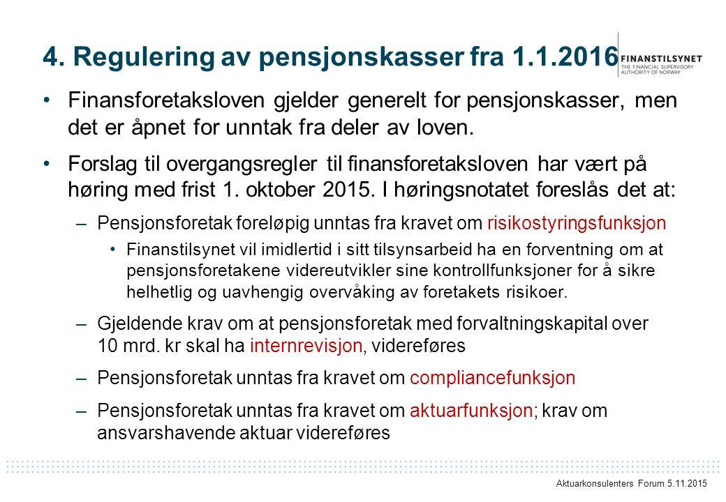 4. Regulering av pensjonskasser fra 1.1.2016 Finansforetaksloven gjelder generelt for pensjonskasser, men det er åpnet for unntak fra deler av loven.