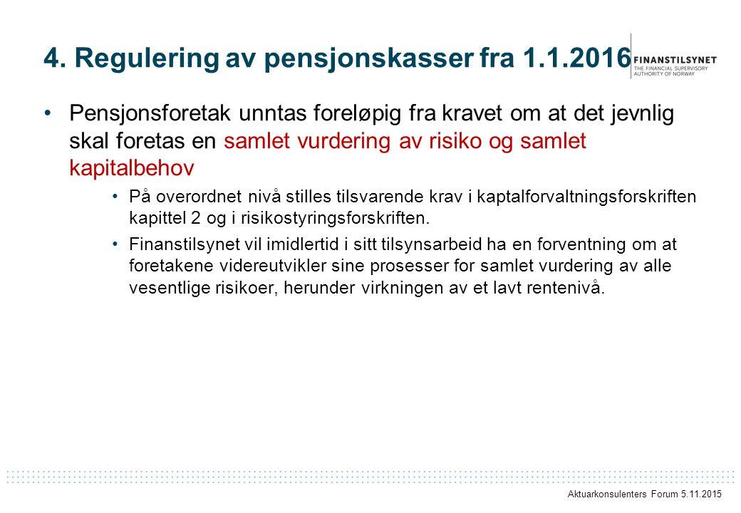 4. Regulering av pensjonskasser fra 1.1.2016 Pensjonsforetak unntas foreløpig fra kravet om at det jevnlig skal foretas en samlet vurdering av risiko