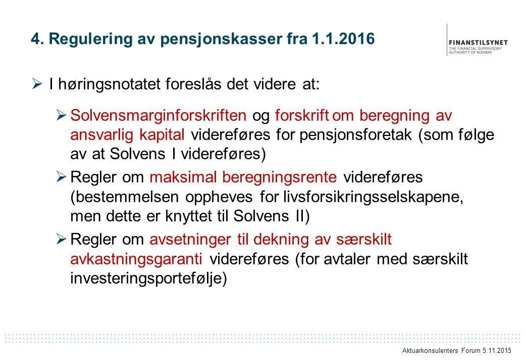 4. Regulering av pensjonskasser fra 1.1.2016  I høringsnotatet foreslås det videre at:  Solvensmarginforskriften og forskrift om beregning av ansvar