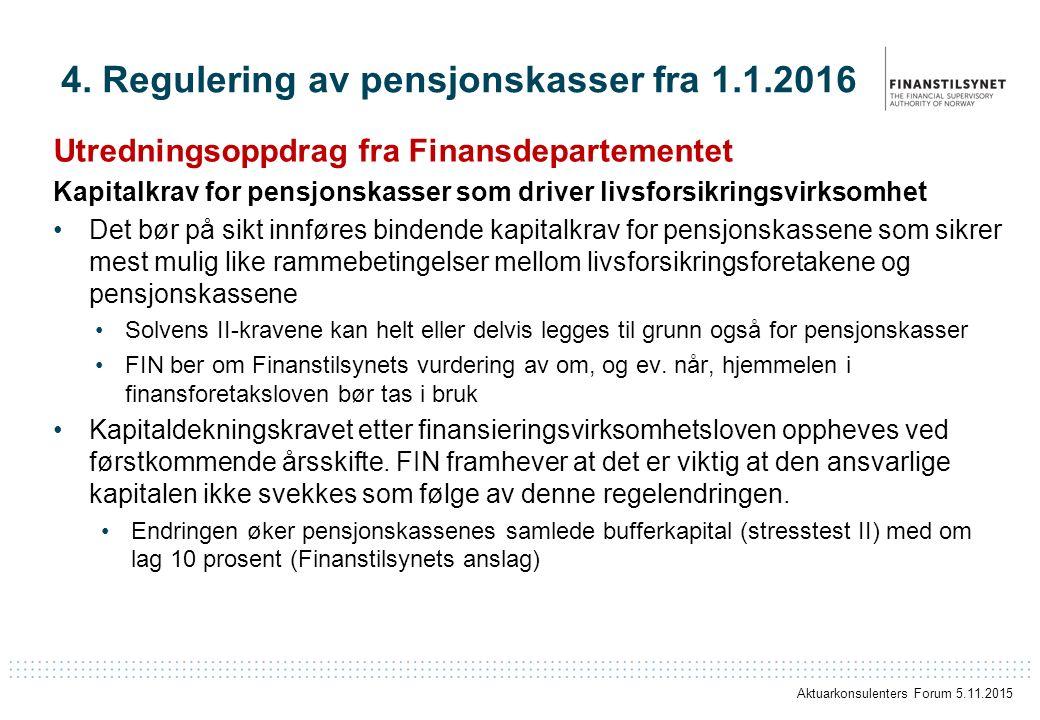 4. Regulering av pensjonskasser fra 1.1.2016 Utredningsoppdrag fra Finansdepartementet Kapitalkrav for pensjonskasser som driver livsforsikringsvirkso