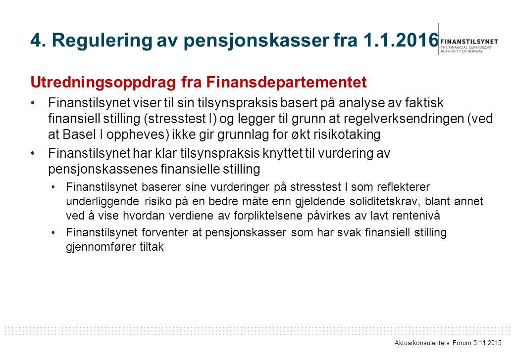 4. Regulering av pensjonskasser fra 1.1.2016 Utredningsoppdrag fra Finansdepartementet Finanstilsynet viser til sin tilsynspraksis basert på analyse a