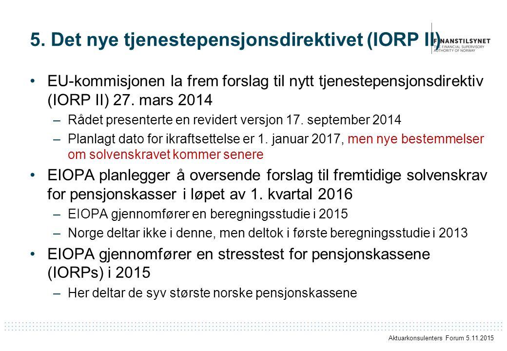 5. Det nye tjenestepensjonsdirektivet (IORP II) EU-kommisjonen la frem forslag til nytt tjenestepensjonsdirektiv (IORP II) 27. mars 2014 –Rådet presen