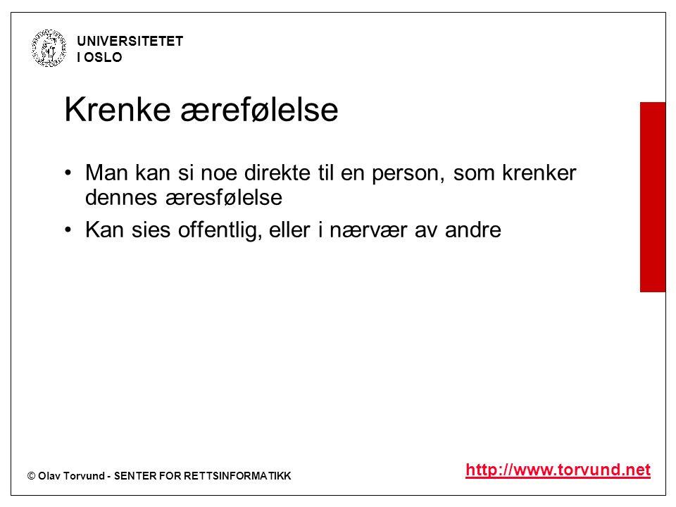 © Olav Torvund - SENTER FOR RETTSINFORMATIKK UNIVERSITETET I OSLO http://www.torvund.net Krenke ærefølelse Man kan si noe direkte til en person, som krenker dennes æresfølelse Kan sies offentlig, eller i nærvær av andre