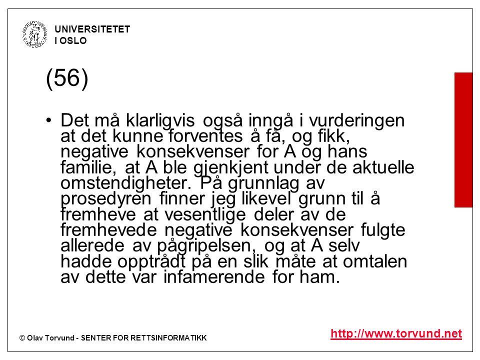 © Olav Torvund - SENTER FOR RETTSINFORMATIKK UNIVERSITETET I OSLO http://www.torvund.net (56) Det må klarligvis også inngå i vurderingen at det kunne forventes å få, og fikk, negative konsekvenser for A og hans familie, at A ble gjenkjent under de aktuelle omstendigheter.