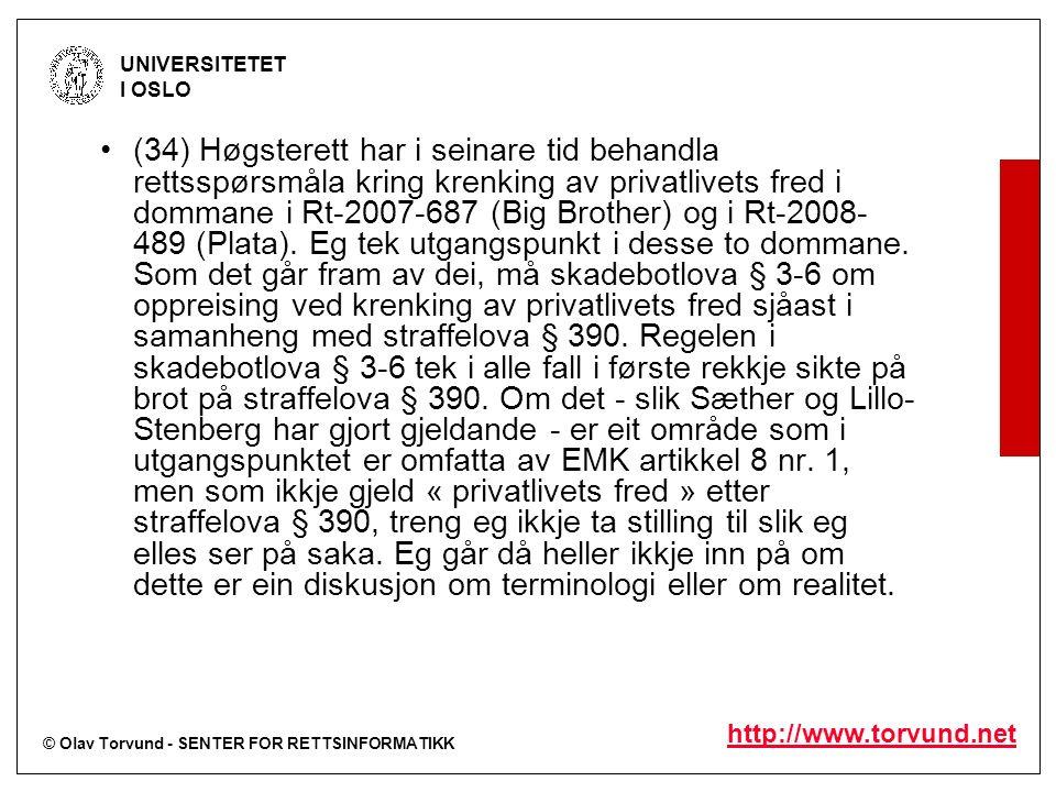© Olav Torvund - SENTER FOR RETTSINFORMATIKK UNIVERSITETET I OSLO http://www.torvund.net (34) Høgsterett har i seinare tid behandla rettsspørsmåla kring krenking av privatlivets fred i dommane i Rt-2007-687 (Big Brother) og i Rt-2008- 489 (Plata).