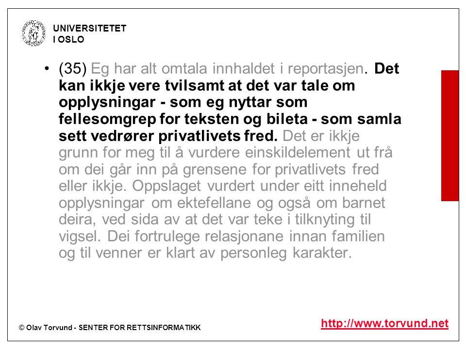 © Olav Torvund - SENTER FOR RETTSINFORMATIKK UNIVERSITETET I OSLO http://www.torvund.net (35) Eg har alt omtala innhaldet i reportasjen. Det kan ikkje