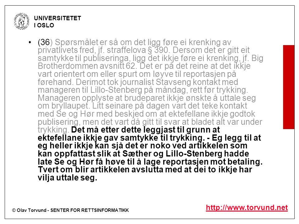 © Olav Torvund - SENTER FOR RETTSINFORMATIKK UNIVERSITETET I OSLO http://www.torvund.net (36) Spørsmålet er så om det ligg føre ei krenking av privatl