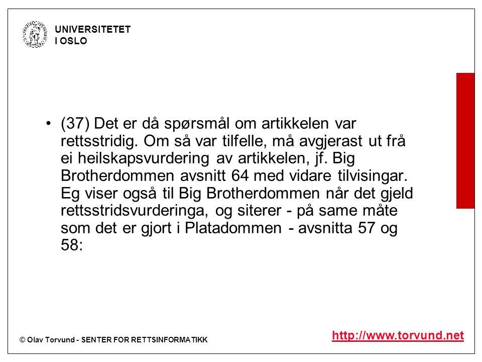 © Olav Torvund - SENTER FOR RETTSINFORMATIKK UNIVERSITETET I OSLO http://www.torvund.net (37) Det er då spørsmål om artikkelen var rettsstridig. Om så