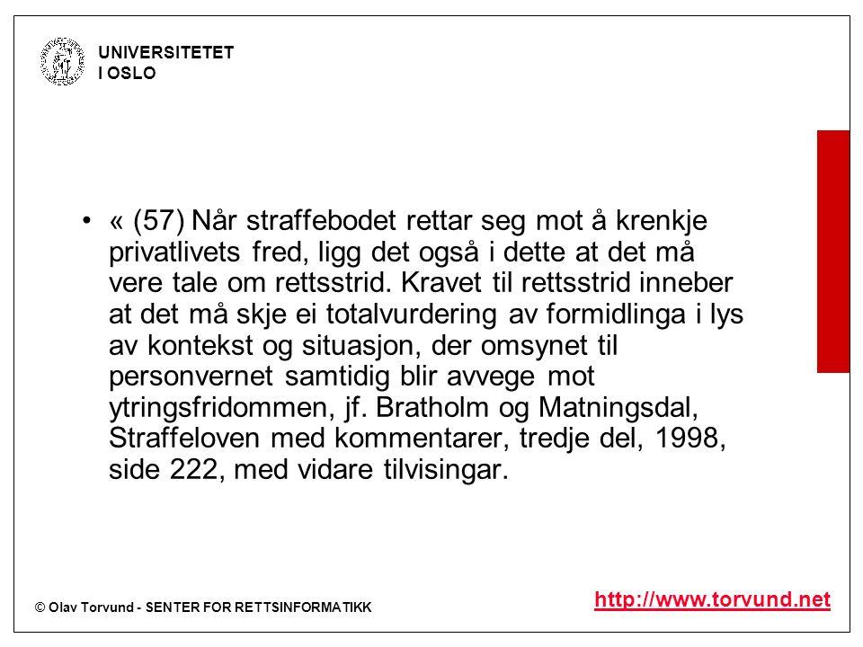 © Olav Torvund - SENTER FOR RETTSINFORMATIKK UNIVERSITETET I OSLO http://www.torvund.net « (57) Når straffebodet rettar seg mot å krenkje privatlivets fred, ligg det også i dette at det må vere tale om rettsstrid.