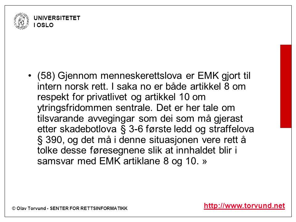 © Olav Torvund - SENTER FOR RETTSINFORMATIKK UNIVERSITETET I OSLO http://www.torvund.net (58) Gjennom menneskerettslova er EMK gjort til intern norsk rett.