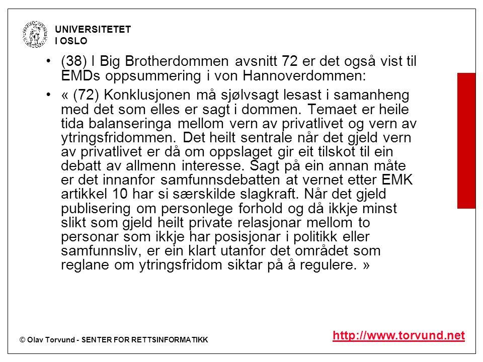 © Olav Torvund - SENTER FOR RETTSINFORMATIKK UNIVERSITETET I OSLO http://www.torvund.net (38) I Big Brotherdommen avsnitt 72 er det også vist til EMDs oppsummering i von Hannoverdommen: « (72) Konklusjonen må sjølvsagt lesast i samanheng med det som elles er sagt i dommen.