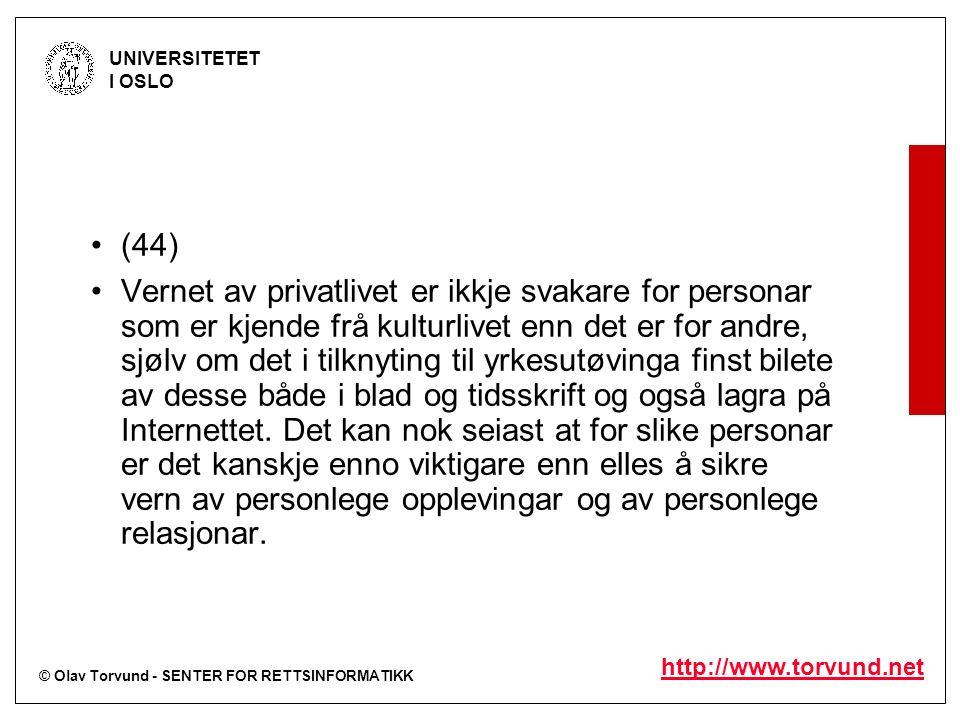 © Olav Torvund - SENTER FOR RETTSINFORMATIKK UNIVERSITETET I OSLO http://www.torvund.net (44) Vernet av privatlivet er ikkje svakare for personar som