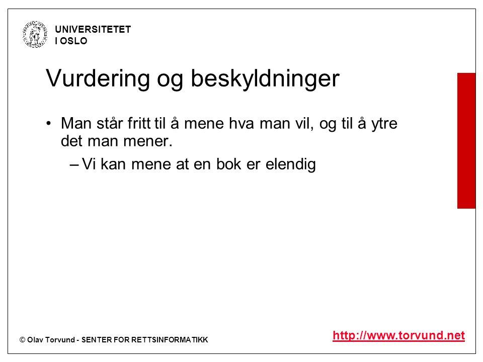 © Olav Torvund - SENTER FOR RETTSINFORMATIKK UNIVERSITETET I OSLO http://www.torvund.net Vurdering og beskyldninger Man står fritt til å mene hva man vil, og til å ytre det man mener.