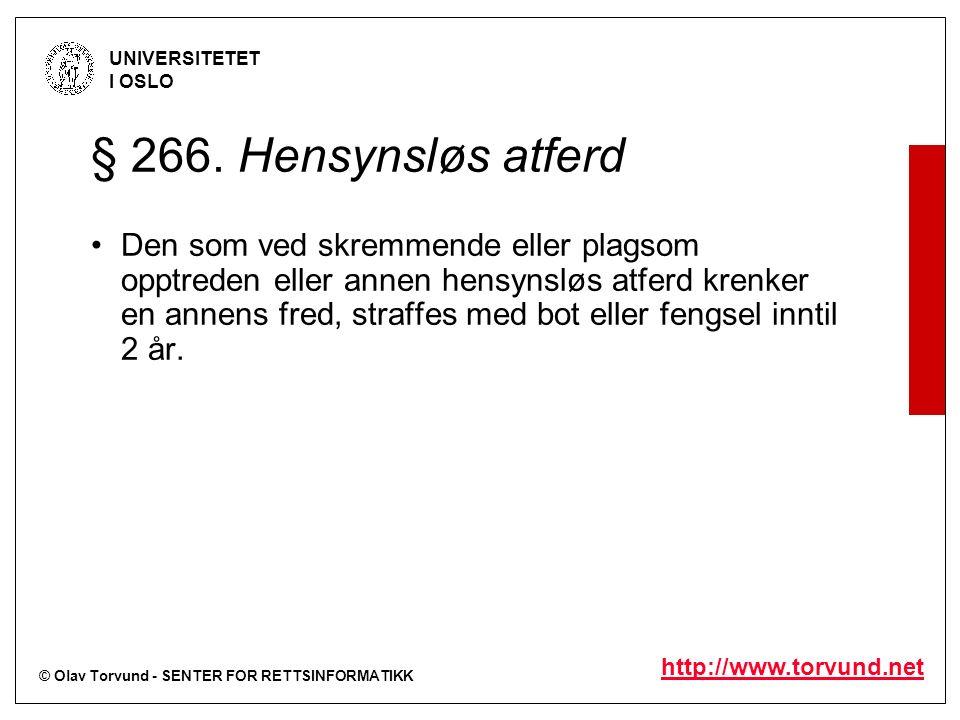 © Olav Torvund - SENTER FOR RETTSINFORMATIKK UNIVERSITETET I OSLO http://www.torvund.net § 266. Hensynsløs atferd Den som ved skremmende eller plagsom