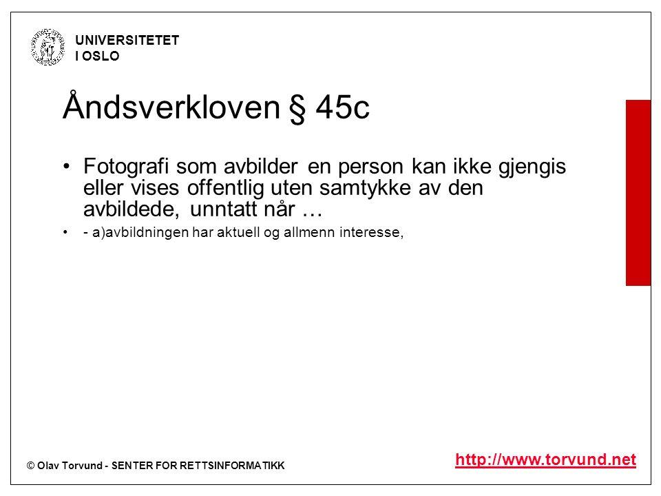 © Olav Torvund - SENTER FOR RETTSINFORMATIKK UNIVERSITETET I OSLO http://www.torvund.net Åndsverkloven § 45c Fotografi som avbilder en person kan ikke