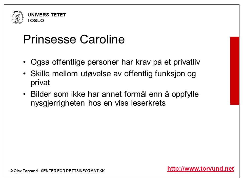 © Olav Torvund - SENTER FOR RETTSINFORMATIKK UNIVERSITETET I OSLO http://www.torvund.net Prinsesse Caroline Også offentlige personer har krav på et pr