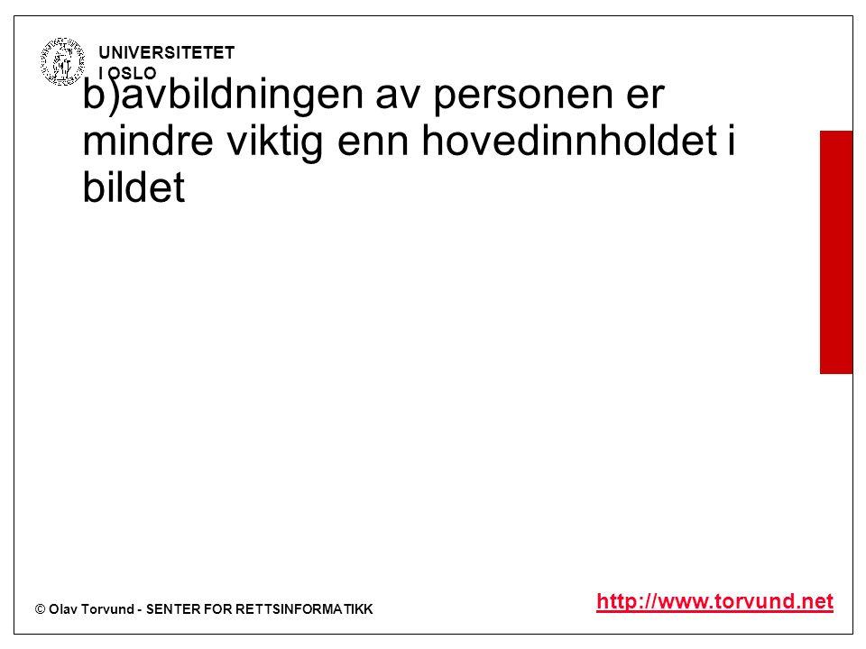© Olav Torvund - SENTER FOR RETTSINFORMATIKK UNIVERSITETET I OSLO http://www.torvund.net b)avbildningen av personen er mindre viktig enn hovedinnholde
