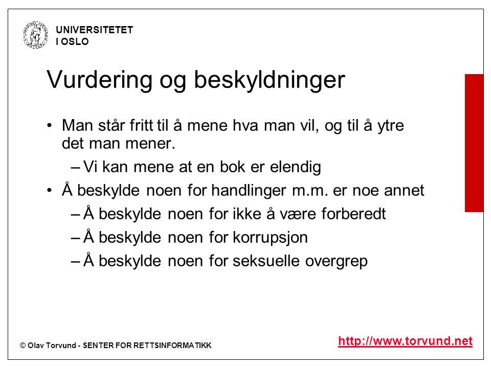 © Olav Torvund - SENTER FOR RETTSINFORMATIKK UNIVERSITETET I OSLO http://www.torvund.net Vurdering og beskyldninger Man står fritt til å mene hva man
