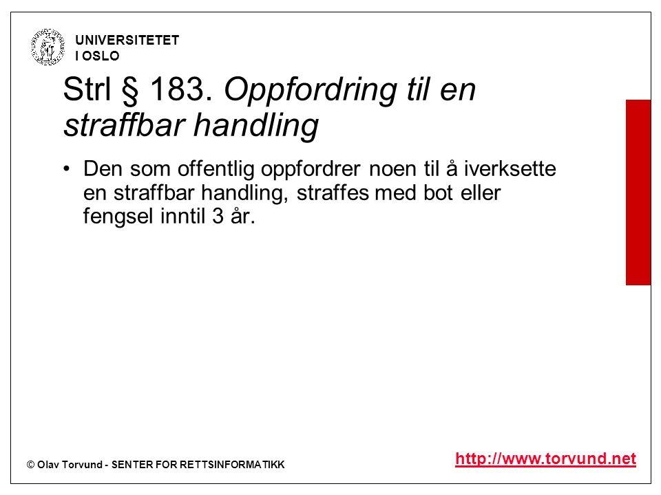 © Olav Torvund - SENTER FOR RETTSINFORMATIKK UNIVERSITETET I OSLO http://www.torvund.net Strl § 183. Oppfordring til en straffbar handling Den som off