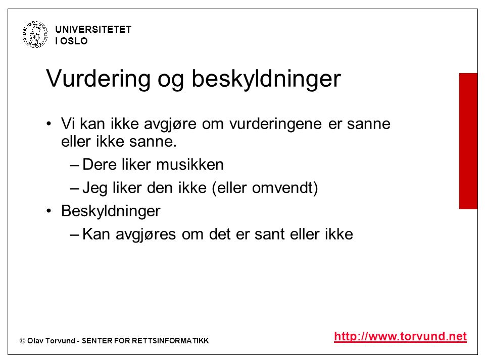 © Olav Torvund - SENTER FOR RETTSINFORMATIKK UNIVERSITETET I OSLO http://www.torvund.net Vurdering og beskyldninger Vi kan ikke avgjøre om vurderingene er sanne eller ikke sanne.