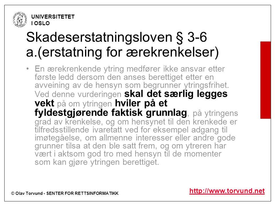 © Olav Torvund - SENTER FOR RETTSINFORMATIKK UNIVERSITETET I OSLO http://www.torvund.net Skadeserstatningsloven § 3-6 a.(erstatning for ærekrenkelser) En ærekrenkende ytring medfører ikke ansvar etter første ledd dersom den anses berettiget etter en avveining av de hensyn som begrunner ytringsfrihet.