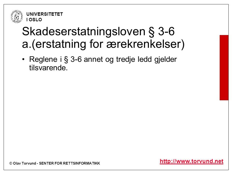 © Olav Torvund - SENTER FOR RETTSINFORMATIKK UNIVERSITETET I OSLO http://www.torvund.net Skadeserstatningsloven § 3-6 a.(erstatning for ærekrenkelser) Reglene i § 3-6 annet og tredje ledd gjelder tilsvarende.