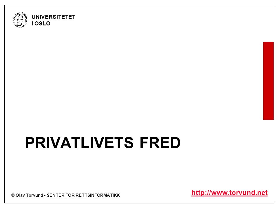 © Olav Torvund - SENTER FOR RETTSINFORMATIKK UNIVERSITETET I OSLO http://www.torvund.net PRIVATLIVETS FRED