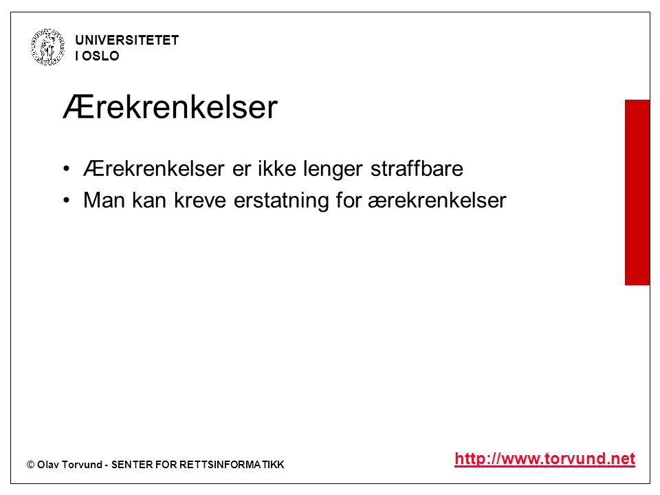 © Olav Torvund - SENTER FOR RETTSINFORMATIKK UNIVERSITETET I OSLO http://www.torvund.net Ærekrenkelser Ærekrenkelser er ikke lenger straffbare Man kan kreve erstatning for ærekrenkelser