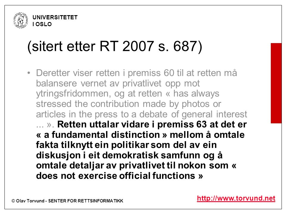 © Olav Torvund - SENTER FOR RETTSINFORMATIKK UNIVERSITETET I OSLO http://www.torvund.net (sitert etter RT 2007 s. 687) Deretter viser retten i premiss