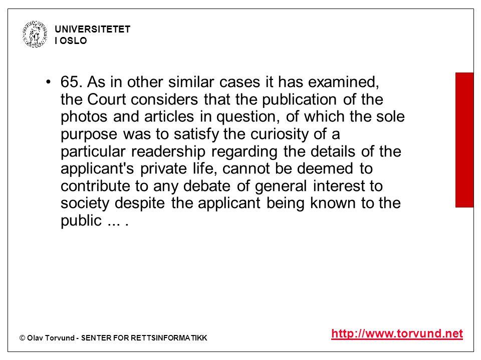 © Olav Torvund - SENTER FOR RETTSINFORMATIKK UNIVERSITETET I OSLO http://www.torvund.net 65. As in other similar cases it has examined, the Court cons