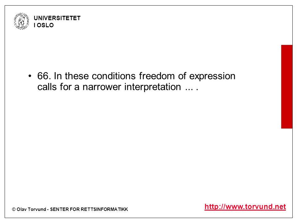 © Olav Torvund - SENTER FOR RETTSINFORMATIKK UNIVERSITETET I OSLO http://www.torvund.net 66. In these conditions freedom of expression calls for a nar