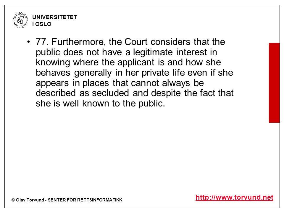 © Olav Torvund - SENTER FOR RETTSINFORMATIKK UNIVERSITETET I OSLO http://www.torvund.net 77. Furthermore, the Court considers that the public does not