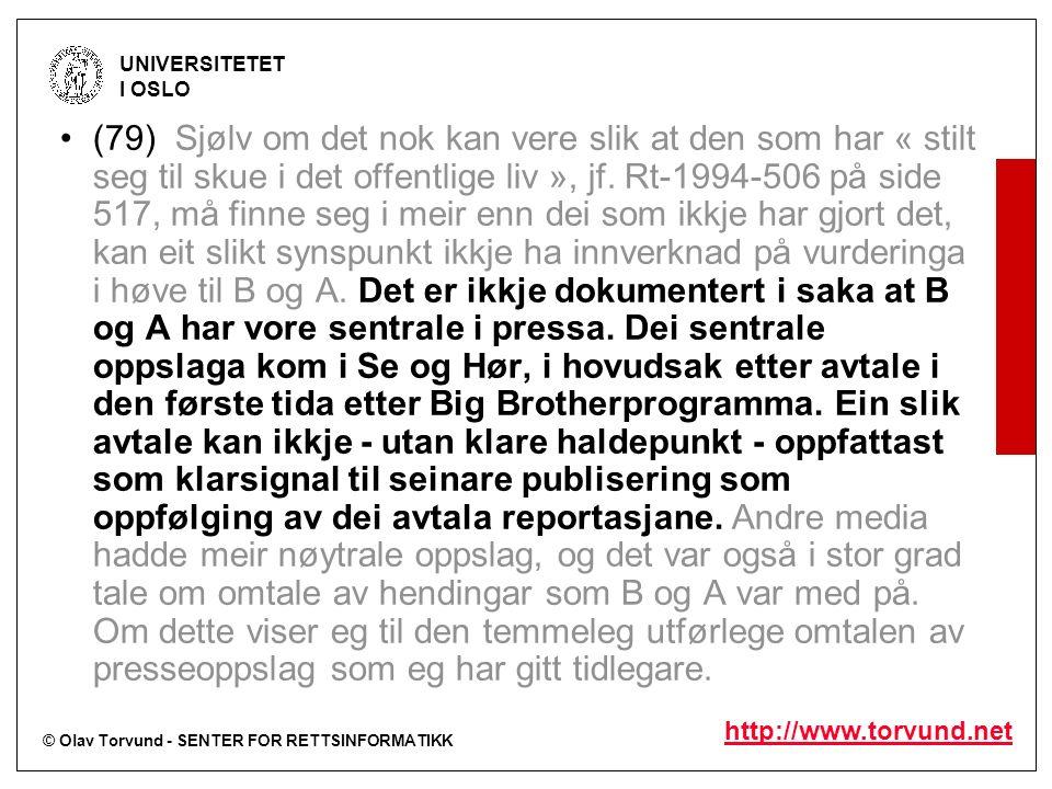 © Olav Torvund - SENTER FOR RETTSINFORMATIKK UNIVERSITETET I OSLO http://www.torvund.net (79) Sjølv om det nok kan vere slik at den som har « stilt seg til skue i det offentlige liv », jf.