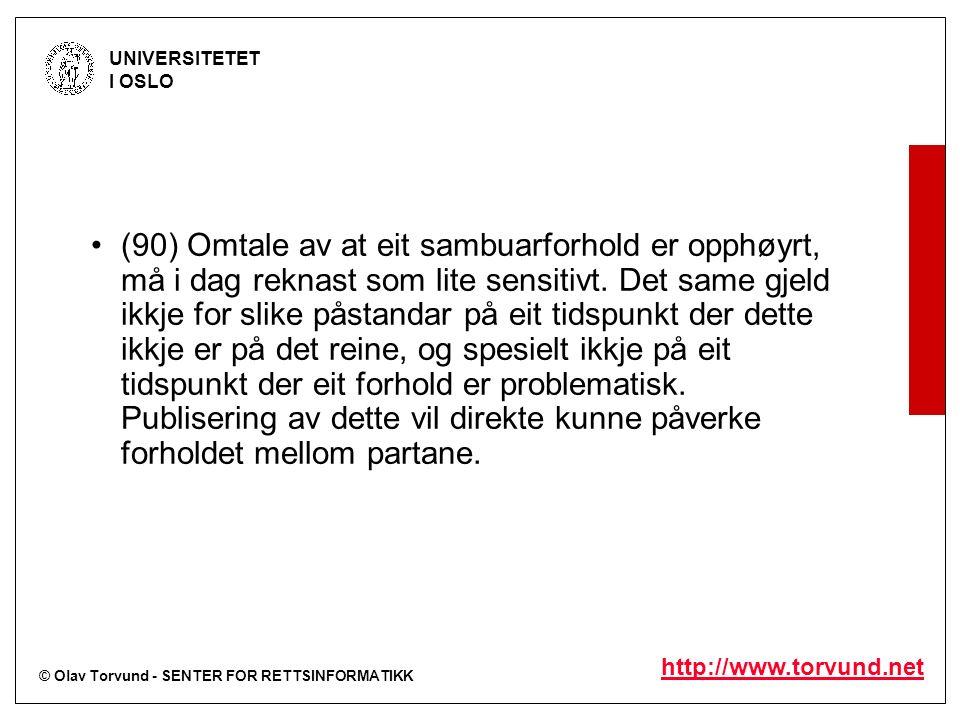 © Olav Torvund - SENTER FOR RETTSINFORMATIKK UNIVERSITETET I OSLO http://www.torvund.net (90) Omtale av at eit sambuarforhold er opphøyrt, må i dag reknast som lite sensitivt.